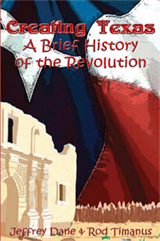 Creating Texas - A Brief History of the Revolution (Paperback)